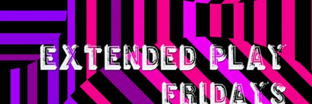 Extended Play Fridays #19