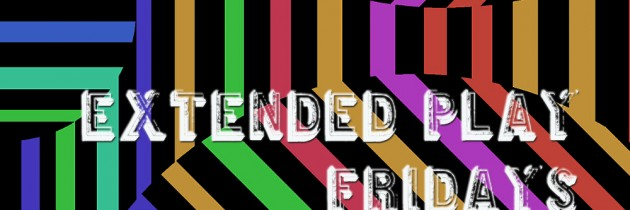 Extended Play Fridays #8