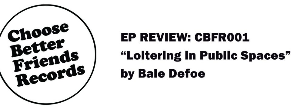 "Detroit-based label Choose Better Friends releases debut EP, ""Loitering in Public Spaces,"" by Bale Defoe"